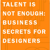 Talent is Not Enough: Business Secrets for Designers