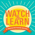 Inaugural Vancouver Watch & Learn Festival to Feature Workshops, Great Food, Entertainment and Etsy Marketplace
